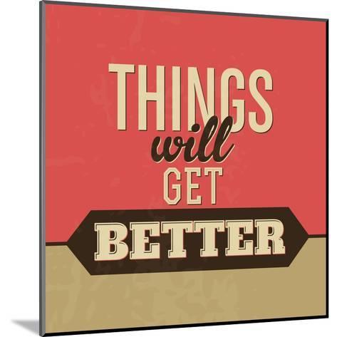Thing Will Get Better-Lorand Okos-Mounted Art Print