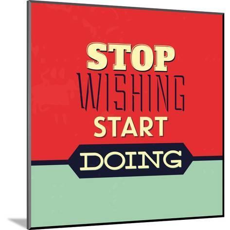 Stop Wishing Start Doing-Lorand Okos-Mounted Art Print