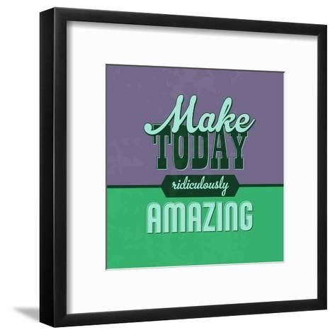 Make Today Ridiculously Amazing 1-Lorand Okos-Framed Art Print