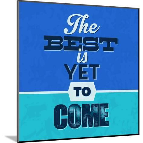 The Best Is Yet to Come 1-Lorand Okos-Mounted Art Print