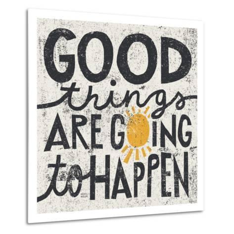 Good Things are Going to Happen-Michael Mullan-Metal Print