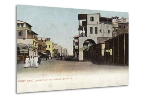 Street in the Native Quarter, Port Said, Egypt--Metal Print