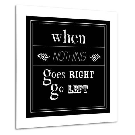 When Nothing Goes Right--Metal Print