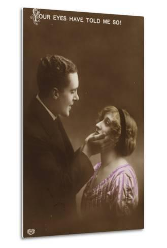Your Eyes Have Told Me So!'--Metal Print