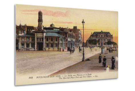Postcard Depicting the Fish Market and the Post Office in Boulogne--Metal Print