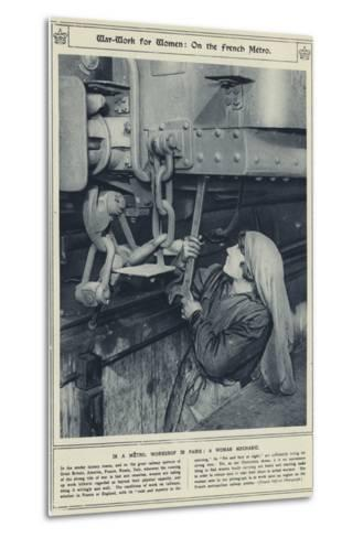 War-Work for Women, on the French Metro, in a Metro, Workshop in Paris, a Woman Mechanic--Metal Print