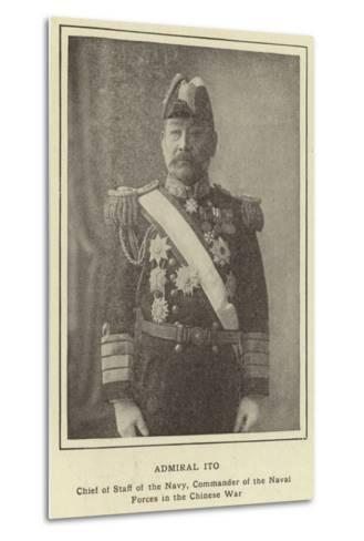 Admiral Ito, Chief of Staff of the Navy, Commander of the Naval Forces in the Chinese War--Metal Print