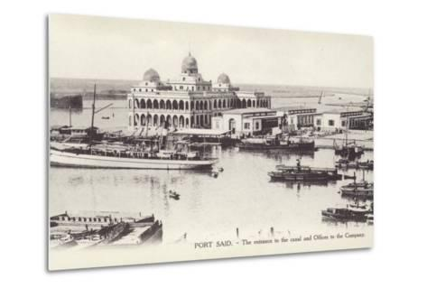 Entrance to the Suez Canal and Offices of the Suez Canal Company, Port Said, Egypt--Metal Print