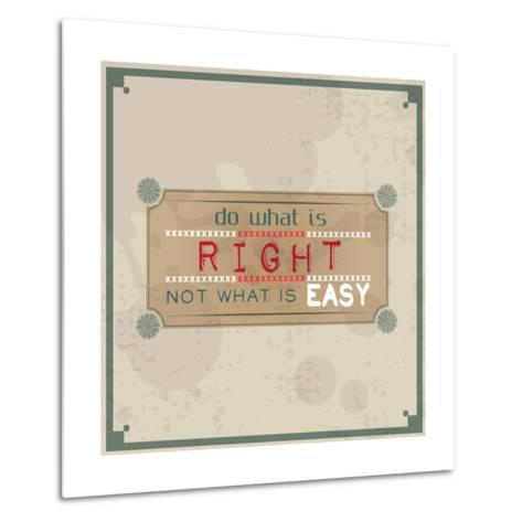 Do What is Right, Not What is Easy-maxmitzu-Metal Print