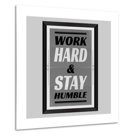 Work Hard & Stay Humble-Ayeshstockphoto-Metal Print