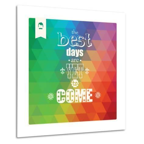The Best Days are Yet to Come, Quote, Typographical Background, Geometric Pattern, Vector Illustrat-BlueLela-Metal Print