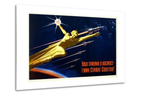 Our Triumph in Space Is a Hymn to the Soviet Country--Metal Print
