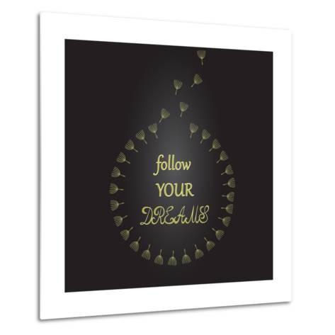 Follow Your Dreams Inspirational Quote Dandelion Seeds-ZenFruitGraphics-Metal Print