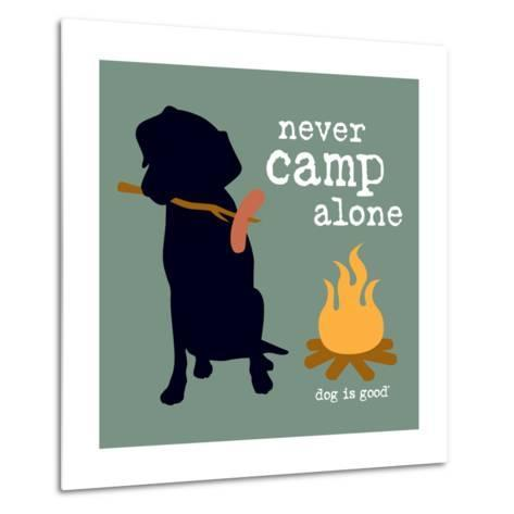 Never Camp Alone-Dog is Good-Metal Print