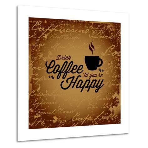 Coffee Makes You Happy-arenacreative-Metal Print