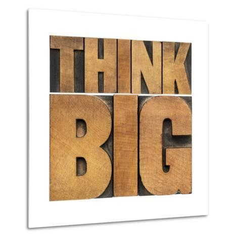 Think Big Motivational Phrase - Isolated Text Abstract - Letterpress Wood Type Printing Blocks-PixelsAway-Metal Print