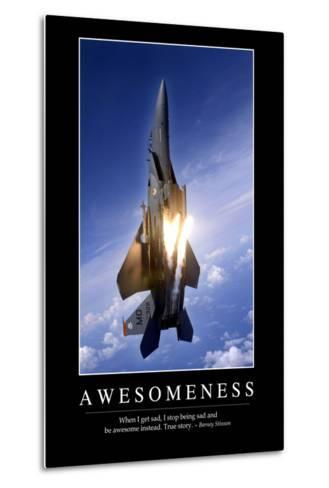 Awesomeness: Inspirational Quote and Motivational Poster--Metal Print