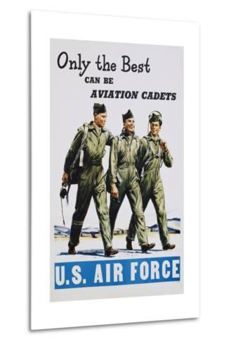 Only the Best Can Be Aviation Cadets Recruitment Poster--Metal Print