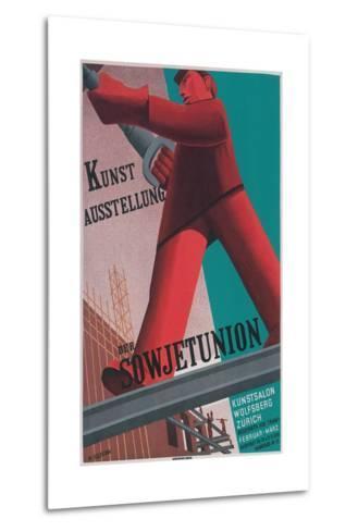 Poster for Exhibit of Soviet Art in Zurich--Metal Print