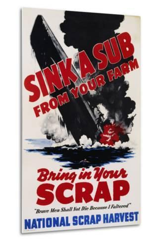 Sink a Sub from Your Farm - Bring in Your Scrap Poster--Metal Print
