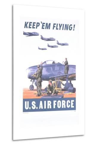 Keep 'Em Flying - U.S. Air Force Poster--Metal Print