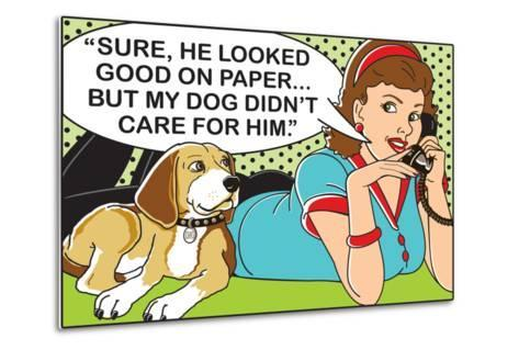 He Looked Good on Paper-Dog is Good-Metal Print