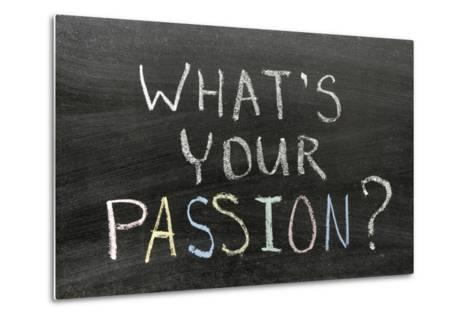 Whats Your Passion-Yury Zap-Metal Print