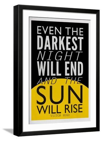 Even The Darkest Night Will End and the Sun Will Rise--Framed Art Print