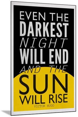Even The Darkest Night Will End and the Sun Will Rise--Mounted Poster