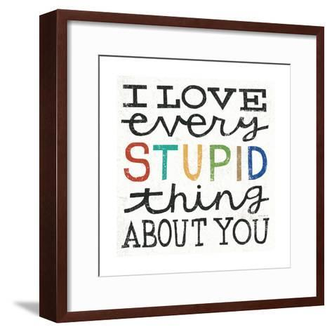 I Love Every Stupid Thing About You-Michael Mullan-Framed Art Print