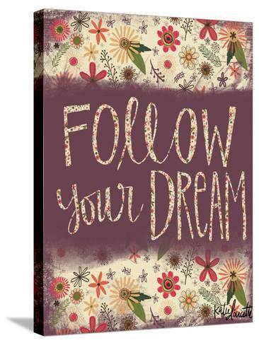 Follow Your Dream-Katie Doucette-Stretched Canvas Print