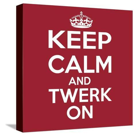 Keep Calm and Twerk On-Andrew S Hunt-Stretched Canvas Print