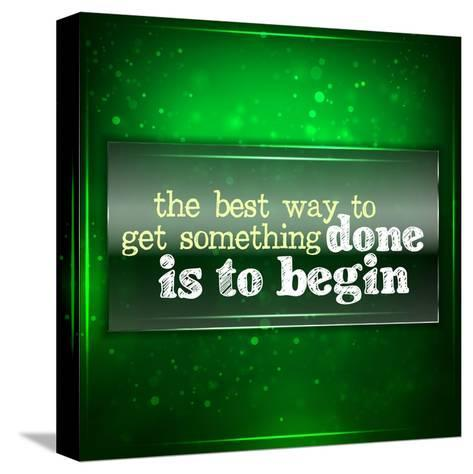 The Best Way to Get Something Done Is to Begin-maxmitzu-Stretched Canvas Print