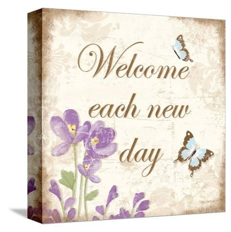 Welcome Each New Day-Kathy Middlebrook-Stretched Canvas Print