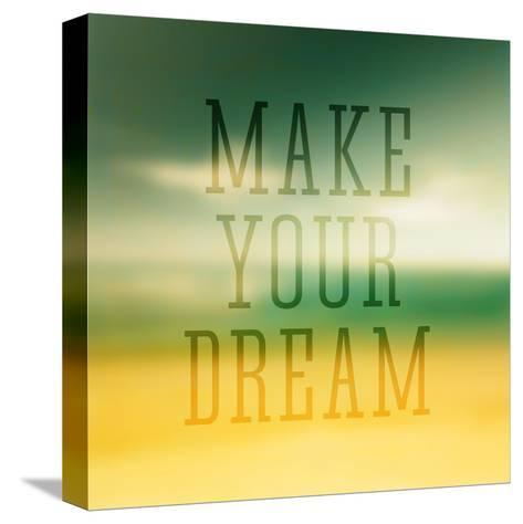 Quote Typographical Poster Make Your Dream-Egyptian Studio-Stretched Canvas Print