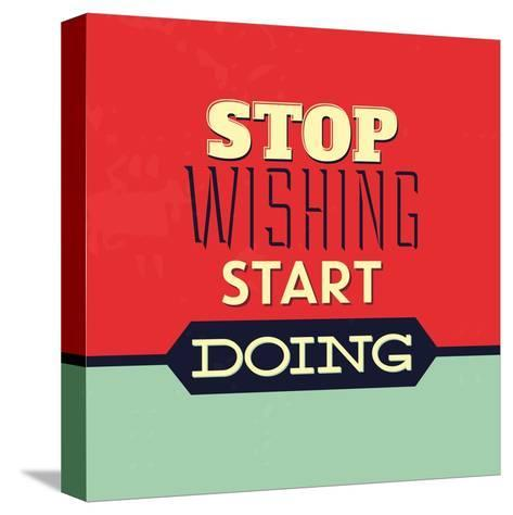 Stop Wishing Start Doing-Lorand Okos-Stretched Canvas Print