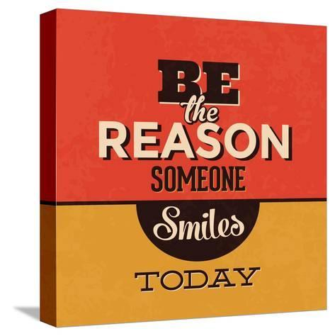 Be the Reason Someone Smiles Today-Lorand Okos-Stretched Canvas Print