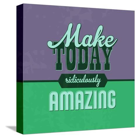 Make Today Ridiculously Amazing 1-Lorand Okos-Stretched Canvas Print