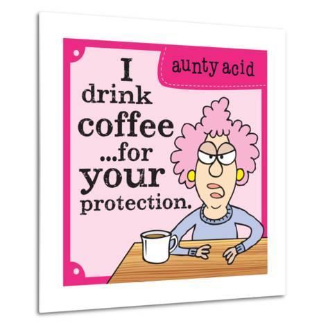 I Drink Coffee-Aunty Acid-Metal Print