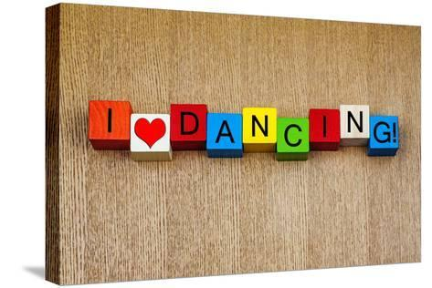 I Love Dancing - Sign Series for Dance-EdSamuel-Stretched Canvas Print
