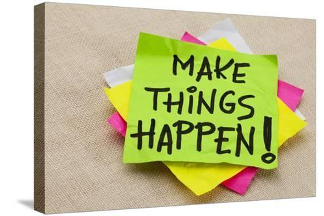 Make Things Happen Motivational Reminder - Handwriting on a Green Sticky Note-PixelsAway-Stretched Canvas Print