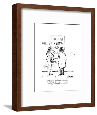 """""""Who cares if he's not electable? Nobody's electable anymore."""" - Cartoon-David Sipress-Framed Art Print"""