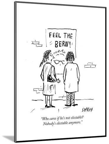 """""""Who cares if he's not electable? Nobody's electable anymore."""" - Cartoon-David Sipress-Mounted Premium Giclee Print"""
