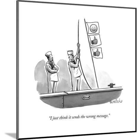 """""""I just think it sends the wrong message."""" - New Yorker Cartoon-Liam Walsh-Mounted Premium Giclee Print"""