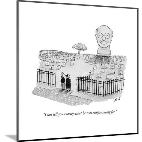 """I can tell you exactly what he was compensating for."" - New Yorker Cartoon-Tom Toro-Mounted Premium Giclee Print"
