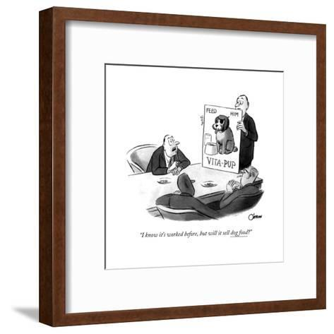 """""""I know it's worked before, but will it sell dog food?"""" - New Yorker Cartoon-William O'Brian-Framed Art Print"""