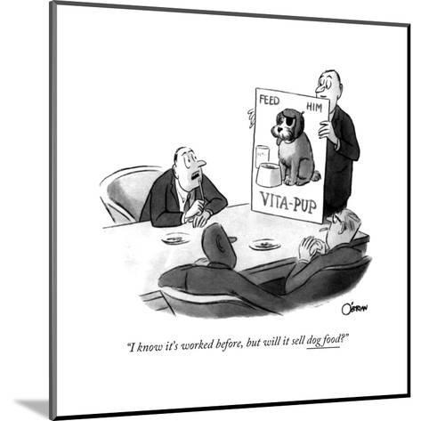 """""""I know it's worked before, but will it sell dog food?"""" - New Yorker Cartoon-William O'Brian-Mounted Premium Giclee Print"""