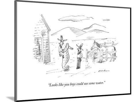 """""""Looks like you boys could use some water."""" - New Yorker Cartoon-Michael Maslin-Mounted Premium Giclee Print"""