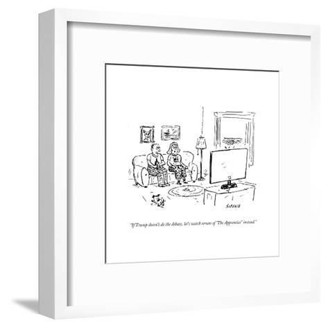 """""""If Trump doesn't do the debate, let's watch reruns of """"The Apprentice"""" in?"""" - Cartoon-David Sipress-Framed Art Print"""