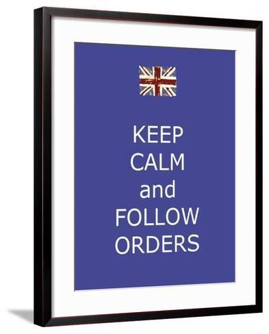 Keep Calm and Follow Orders-Whoartnow-Framed Art Print